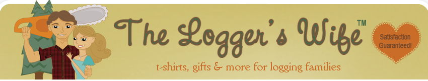 My Lover Was A Logger : The logger s wife gifts and wearables for logging